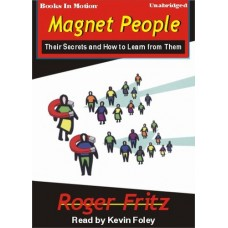 MAGNET PEOPLE, by Roger Fritz, Ph.D., Read by Kevin Foley