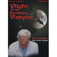 PLIGHT OF THE TOOTHLESS VAMPIRE, by Steve Stillwell, Read by Reed McColm