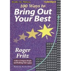 100 WAYS TO BRING OUT YOUR BEST, by Roger Fritz, Ph.D. Read by Kevin Foley