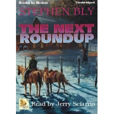 THE NEXT ROUNDUP, by Stephen Bly, (Fortunes of the Black Hills Series, Book 6), Read by Jerry Sciarrio