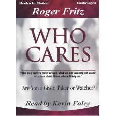 WHO CARES (ARE YOU A GIVER, TAKER, OR WATCHER?), by Roger Fritz Ph.D, Read by Kevin Foley
