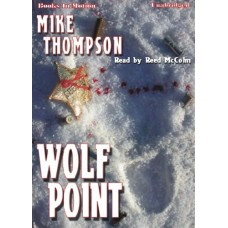 WOLF POINT, by Mike Thompson, (Andy Larson Series, Book 2), Read by Reed McColm