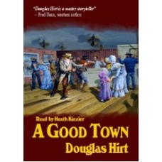 A GOOD TOWN, by Douglas Hirt, Read by Heath Kizzier
