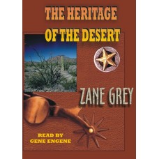 THE HERITAGE OF THE DESERT, by Zane Grey, Read by Gene Engene