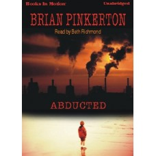ABDUCTED, by Brian Pinkerton, Read by Beth Richmond