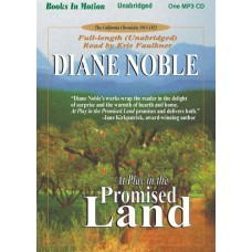 AT PLAY IN THE PROMISED LAND, by Diane Noble, (California Chronicles Series, Book 3), Read by Kris Faulkner