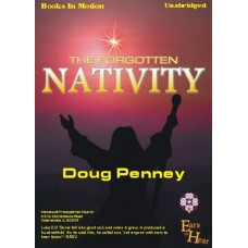EARS TO HEAR - THE FORGOTTEN NATIVITY, by Doug Penney, Read by Doug Penney