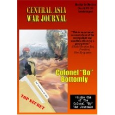 "CENTRAL ASIA WAR JOURNAL, by Colonel ""Bo"" Bottomly, (Colonel Bo Series, Book 1), Read by Colonel ""Bo"" Bottomly"