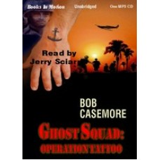 GHOST SQUAD: OPERATION TATTOO, by Bob Casemore, Read by Jerry Sciarrio
