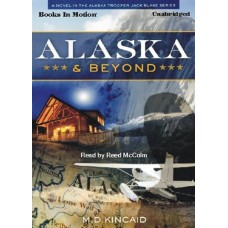 ALASKA AND BEYOND, by M.D. Kincaid, (Jack Blake Series, Book 2), Read by Reed McColm