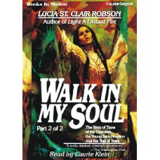WALK IN MY SOUL PART 2 OF 2, by Lucia St. Clair Robson (Lucia Robson), Read by Laurie Klein