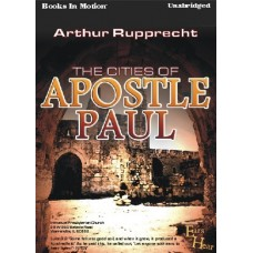 EARS TO HEAR - CITIES OF APOSTLE PAUL, by Arthur Rupprecht, Read by Arthur Rupprecht