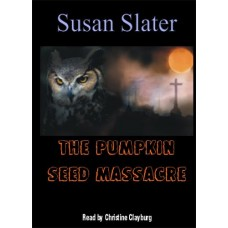 THE PUMPKIN SEED MASSACRE, by Susan Slater, Read by Christine Clayburg