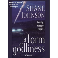 A FORM OF GODLINESS, by Shane Johnson, Read by Greg Papst