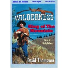 KING OF THE MOUNTAIN, by David Thompson, (Wilderness Series, Book 1), Read by Rusty Nelson