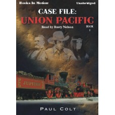 CASE FILE: UNION PACIFIC, by Paul Colt, (Case Files Series, Book 1), Read by Rusty Nelson