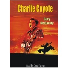CHARLIE COYOTE, by Gary McCarthy, Read by Gene Engene