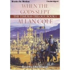 WHEN THE GODS SLEPT, by Allan Cole, (The Timuras Trilogy Series, Book 1), Read by John Hough