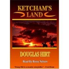 KETCHAM'S LAND, by Douglas Hirt, Read by Rusty Nelson