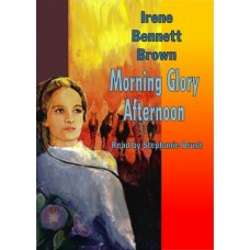 MORNING GLORY AFTERNOON, by Irene Bennett Brown, Read by Stephanie Brush