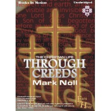 EARS TO HEAR - THE CHRISTIAN LIFE THROUGH CREEDS, by Mark Noll, Read by Mark Noll