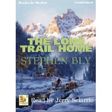 THE LONG TRAIL HOME, by Stephen Bly, (Fortunes of the Black Hills Series, Book 3), Read by Jerry Sciarrio