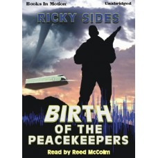THE BIRTH OF THE PEACEKEEPERS, by Ricky Sides, Read by Reed McColm