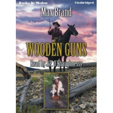WOODEN GUNS, by Max Brand, Read by J.P. O'Shaughnessy