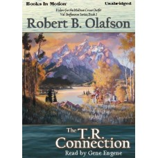 THE T.R. CONNECTION, by Robert B. Olafson, (Val Steffanson Series, Book 1), Read by Gene Engene