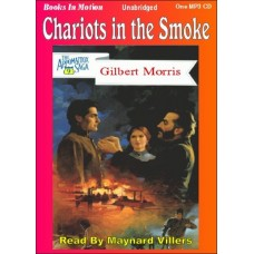 CHARIOTS IN THE SMOKE, by Gilbert Morris, (Appomattox Series, Book 9), Read by Maynard Villers