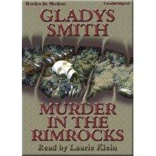 MURDER IN THE RIMROCKS, by Gladys Smith, Read by Laurie Klein