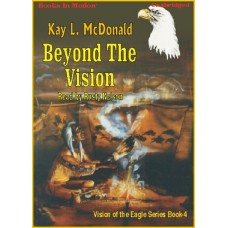 BEYOND THE VISION, by Kay L. McDonald, (Vision Of The Eagles Series, Book 4), Read by Rusty Nelson