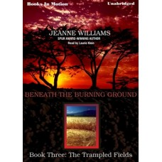 THE TRAMPLED FIELDS, by Jeanne Williams, (Beneath the Burning Ground Series, Book 3), Read by Laurie Klein