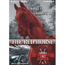 THE RED HORSE, by Loren Robinson, (Expedition Series, Book 6), Read by Cameron Beierle