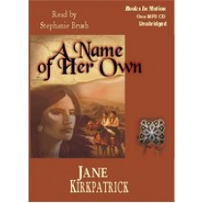 A NAME OF HER OWN, by Jane Kirkpatrick, Read by Stephanie Brush