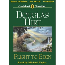 FLIGHT TO EDEN, by Douglas Hirt, (Cradleland Chronicles Series, Book 1), Read by Michael Taylor