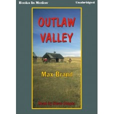 OUTLAW VALLEY, by Max Brand, Read by Steve Cooper