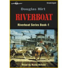 RIVERBOAT, by Douglas Hirt, (Riverboat Series, Book 1), Read by Rusty Nelson