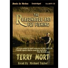 THE REASONABLE ART OF FLY FISHING, by Terry Mort, Read by Michael Taylor