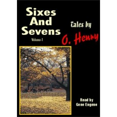 SIXES AND SEVENS - VOLUME ONE, by O. Henry, Read by Gene Engene