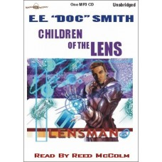 "CHILDREN OF THE LENS, by E.E. ""Doc"" Smith, (The Lensman Series, Book 6), Read by Reed McColm"