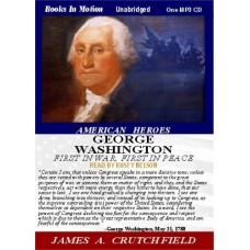 AMERICAN HEROES: GEORGE WASHINGTON, by James A. Crutchfield, Read by Rusty Nelson
