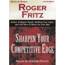 SHARPEN YOUR COMPETITIVE EDGE, by Roger Fritz, Ph.D. Read by Kevin Foley