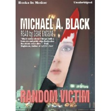 RANDOM VICTIM, by MICHAEL A. BLACK, (Leal and Hart Series, Book 1), Read by Gene Engene