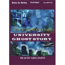 UNIVERSITY GHOST STORY, by Nick DiMartino, Read by Greg Papst