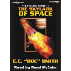 "THE SKYLARK OF SPACE, by E.E. ""Doc"" Smith, (Skylark Series, Book 1), Read by Reed McColm"
