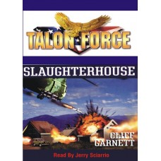 TALON FORCE: SLAUGHTERHOUSE, by Cliff Garnett, (Talon Force Series, Book 8), Read by Jerry Sciarrio