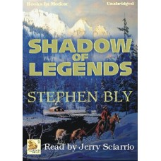 SHADOW OF LEGENDS, by Stephen Bly, (Fortunes Of The Black Hills Series, Book 2), Read by Jerry Sciarrio