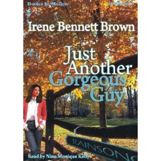 JUST ANOTHER GORGEOUS GUY, by Irene Bennett Brown, Read by Nina Monique Kelly