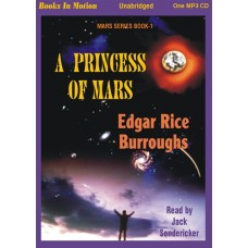 A PRINCESS OF MARS, by Edgar Rice Burroughs, (Mars Series, Book 1), Read by Jack Sondericker